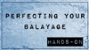 Perfecting Your Balyage-Hands On
